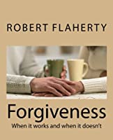 Forgiveness: When It Works and When It Doesn't