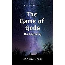 The Game of Gods: The Beginning - A LitRPG / Gamelit Dystopian Fantasy Novel