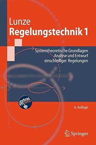 Download Regelungstechnik 1: Systemtheoretische Grundlagen, Analyse Und Entwurf Einschleifiger Regelungen (Springer-Lehrbuch) 3540707905