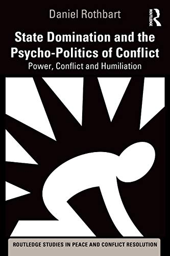 Download State Domination and the Psycho-Politics of Conflict (Routledge Studies in Peace and Conflict Resolution) 1138362794