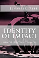 Identity of Impact: Shifting into Your True Self to Create the Impact You're Meant for