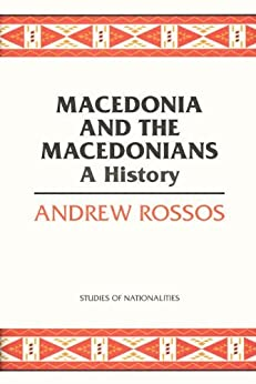 Macedonia and the Macedonians: A History (Hoover Institution Press Publication) by [Rossos, Andrew]