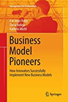 Business Model Pioneers: How Innovators Successfully Implement New Business Models (Management for Professionals)