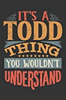 Its A Todd Thing You Wouldnt Understand: Todd Diary Planner Notebook Journal 6x9 Personalized Customized Gift For Someones Surname Or First Name is Todd
