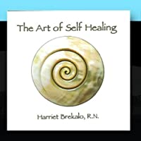 The Art of Self Healing I by Harriet Brekalo RN CMT HTP