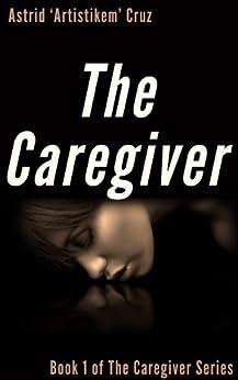 The Caregiver (Book 1 of The Caregiver Series) by [Cruz, Astrid 'Artistikem']