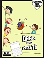"""Draw and Write Journal For Kids: Grades K-2: Primary Composition Half Page Lined Paper with Drawing Space (8.5"""" x 11"""" Notebook), Learn To Write and Draw Journal"""