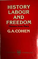 History, Labour, and Freedom: Themes from Marx (Clarendon Paperbacks)