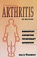 Combating Arthritis: Homoeopathic, Acupunctur, Physiotherapy, Naturopathy