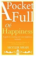 A Pocket Full of: Happiness: A Guide to Creating Your Own Happiness, Instantly