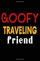 Goofy Traveling Friend: College Ruled Journal or Notebook (6x9 inches) with 120 pages