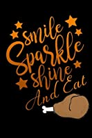 """smile sparkle shine: and eat Turkey leg Lined Notebook / Diary / Journal To Write In 6""""x9"""" for Thanksgiving. be Grateful Thankful Blessed this fall and get the pumpkin & Turkey ready."""