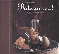 Balsamico!: A Balsamic Vinegar Cookbook