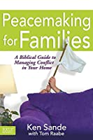 Peacemaking for Families: A Biblical Guide to Managing Conflict in Your Home (Focus on the Family)