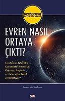 Evren Nasil Ortaya Cikti?; Einstein'in Görelilik Kuramlari Kozmosun Gecmisi, Bugünü ve Gelecegini Nasil Aydinlatiyor?