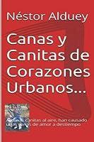 Canas y Canitas de Corazones Urbanos: Algunas Canitas al aire tambi?n han dejado unas Canas de amor a destiempo (Spanish Edition) [並行輸入品]