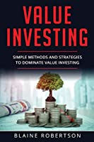 Value Investing: Simple Methods and Strategies to Dominate Value Investing