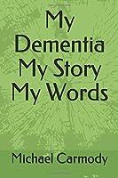 My Dementia My Story My Words