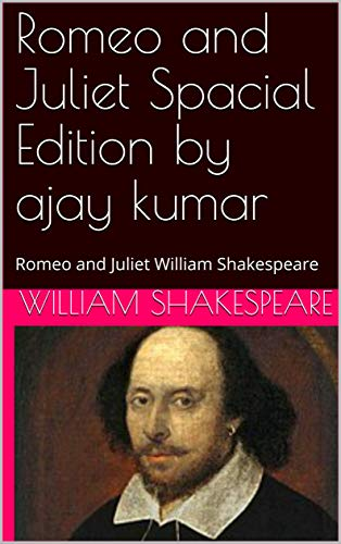 Romeo and Juliet Spacial Edition by ajay kumar: Romeo and Juliet  William Shakespeare (English Edition)