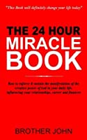 The 24 Hour Miracle Book: How to enforce & sustain the manifestation of the creative power of God in your daily life influencing your relationships career and finances. [並行輸入品]