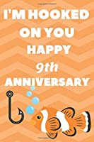 I'm Hooked On You Happy 9th Anniversary: Funny 9thYou Are Beautiful happy anniversary Birthday Gift Journal / Notebook / Diary Quote (6 x 9 - 110 Blank Lined Pages)