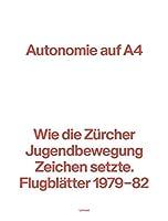 Autonomie auf A4: Wie die Zuercher Jugendbewegung Zeichen setzte. Flugblaetter 1979-82