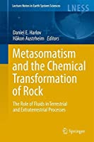 Metasomatism and the Chemical Transformation of Rock: The Role of Fluids in Terrestrial and Extraterrestrial Processes (Lecture Notes in Earth System Sciences)