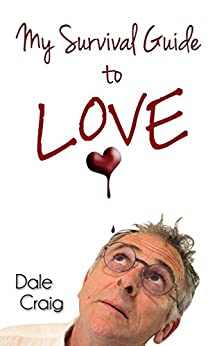 My Survival Guide to Love by [Craig, Dale]