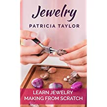 Jewelry: Learn Jewelry Making from Scratch
