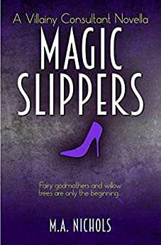 Magic Slippers (Villainy Consultant Series Book 3) by [Nichols, M.A.]