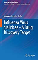Influenza Virus Sialidase - A Drug Discovery Target (Milestones in Drug Therapy)