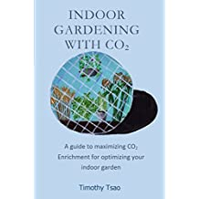 Indoor Gardening with Co2: A Guide to Maximizing Co2 Enrichment for Optimizing Your Indoor Garden