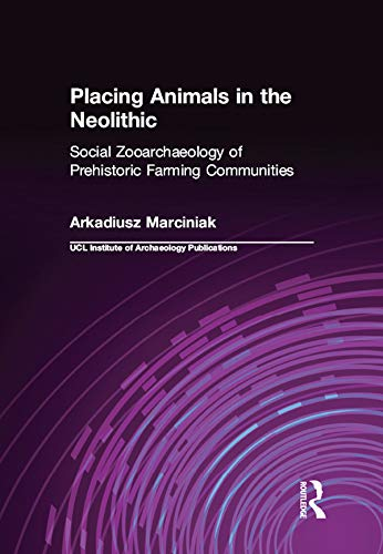 Placing Animals in the Neolithic: Social Zooarchaeology of Prehistoric Farming Communities (UCL Institute of Archaeology Publications) (English Edition)
