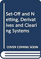 Set-Off and Netting, Derivatives and Clearing Systems (Law and Practice of Internatio)