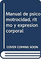 Manual de psicomotrocidad, ritmo y expresión corporal