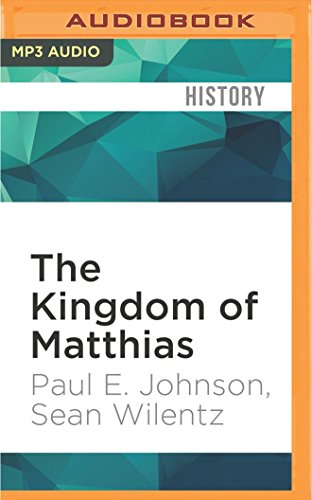 kingdom of matthias by paul e johnson The kingdom of matthias by paul johnson and sean wilentz is an extraordinary study in what happens when enthusiastic religion and mental illness combine in one individual to tip him and his followers over into the unhealthiness of a personality cult.