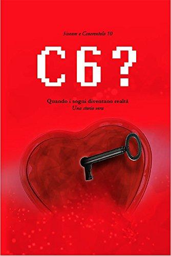 C6?: Quando i sogni diventano realtà. Una storia vera (Italian Edition)