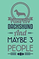 I like my dachshund and maybe 3 people: Notebook  Blank Lined 6 x 9 inch @ 100 pages