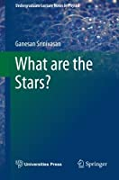 What are the Stars? (Undergraduate Lecture Notes in Physics) by Ganesan Srinivasan(2014-03-12)