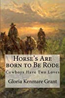 Horse's Are Born to Be Rode: Cowboys Have Two Loves [並行輸入品]