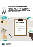 OECD Public Governance Reviews Policy Advisory Systems: Supporting Good Governance and Sound Public Decision Making: Edition 2017