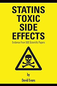 Statins Toxic Side Effects: Evidence from 500 scientific papers by [Evans, David]