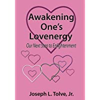 Awakening One's Lovenergy: Our Next Step to Enlightenment