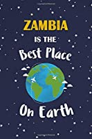 Zambia Is The Best Place On Earth: Zambia Souvenir Notebook