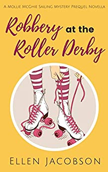 Robbery at the Roller Derby: A Mollie McGhie Sailing Mystery Prequel Novella (A Mollie McGhie Cozy Sailing Mystery Book 0) by [Jacobson, Ellen]