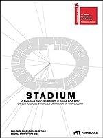 Stadium: A Building That Renders the Image of a City / Un edificio que visualiza le imagen de una ciudad
