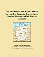 The 2007 Import and Export Market for Inked or Prepared Typewriter or Similar Ribbons and Ink Pads in Germany