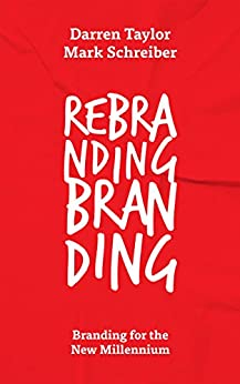 Rebranding Branding: Branding for the New Millennium by [Taylor, Darren, Schreiber, Mark]