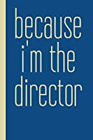 Because I'm The Director: Small Stylish Notebook in Blue with Lined and Graph Paper for Blocking Notes, Audition Prep, Stage Design, Rehearsal Planning, and More