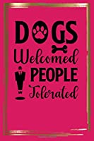DOGS WELCOMED PEOPLE TOLERATED: Lined journal/notebook to write in with dog quote/great gift for the dog lover in your life gift idea for veterinarian dog walker groomer dog sitter dog trainer dog mom or any dog lover in your life!